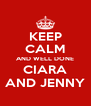 KEEP CALM AND WELL DONE CIARA AND JENNY - Personalised Poster A4 size