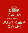 KEEP CALM AND, WELL... JUST KEEP CALM - Personalised Poster A4 size