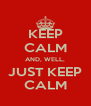 KEEP CALM AND, WELL, JUST KEEP CALM - Personalised Poster A4 size