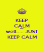 KEEP CALM AND well..... JUST KEEP CALM - Personalised Poster A4 size