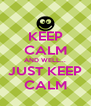 KEEP CALM AND WELL... JUST KEEP CALM - Personalised Poster A4 size