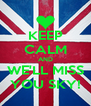 KEEP CALM AND WE'LL MISS YOU SKY! - Personalised Poster A4 size