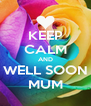KEEP CALM AND WELL SOON MUM - Personalised Poster A4 size