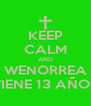 KEEP CALM AND WENORREA TIENE 13 AÑOS - Personalised Poster A4 size