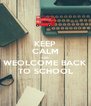 KEEP CALM AND WEOLCOME BACK TO SCHOOL - Personalised Poster A4 size