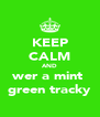 KEEP CALM AND wer a mint  green tracky - Personalised Poster A4 size