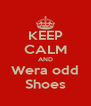 KEEP CALM AND Wera odd Shoes - Personalised Poster A4 size