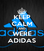 KEEP CALM AND WERE ADIDAS - Personalised Poster A4 size