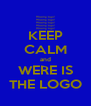 KEEP CALM and WERE IS THE LOGO - Personalised Poster A4 size