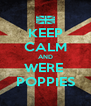 KEEP CALM AND WERE  POPPIES - Personalised Poster A4 size