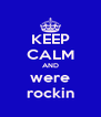 KEEP CALM AND were rockin - Personalised Poster A4 size