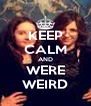 KEEP CALM AND WERE WEIRD - Personalised Poster A4 size