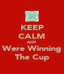 KEEP CALM AND Were Winning The Cup - Personalised Poster A4 size