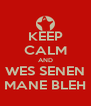 KEEP CALM AND WES SENEN MANE BLEH - Personalised Poster A4 size