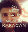 KEEP CALM AND  WESLEY KARACAN - Personalised Poster A4 size