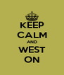KEEP CALM AND WEST ON - Personalised Poster A4 size