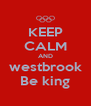 KEEP CALM AND westbrook Be king - Personalised Poster A4 size