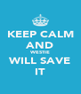 KEEP CALM AND WESTIE WILL SAVE IT - Personalised Poster A4 size