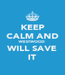 KEEP CALM AND WESTWOOD WILL SAVE IT - Personalised Poster A4 size