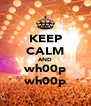 KEEP CALM AND wh00p wh00p - Personalised Poster A4 size