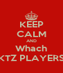 KEEP CALM AND Whach KTZ PLAYERS - Personalised Poster A4 size