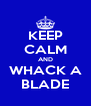 KEEP CALM AND WHACK A BLADE - Personalised Poster A4 size