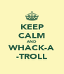 KEEP CALM AND WHACK-A -TROLL - Personalised Poster A4 size