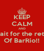 KEEP CALM AND Whait for the return Of BarRio!! - Personalised Poster A4 size