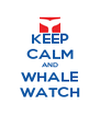 KEEP CALM AND WHALE WATCH - Personalised Poster A4 size