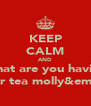 KEEP CALM AND What are you having For tea molly&emily - Personalised Poster A4 size