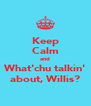 Keep Calm and What'chu talkin' about, Willis? - Personalised Poster A4 size