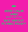 KEEP CALM AND WHAT DID YOU SAY ABOUT FLYING PIGS?? - Personalised Poster A4 size