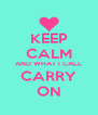 KEEP CALM AND WHAT I CALL CARRY ON - Personalised Poster A4 size