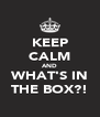 KEEP CALM AND WHAT'S IN THE BOX?! - Personalised Poster A4 size