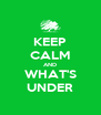 KEEP CALM AND WHAT'S UNDER - Personalised Poster A4 size