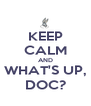 KEEP CALM AND WHAT'S UP, DOC? - Personalised Poster A4 size