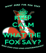 KEEP CALM AND WHAT THE  FOX SAY? - Personalised Poster A4 size