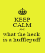 KEEP CALM AND what the heck  is a hufflepuff  - Personalised Poster A4 size