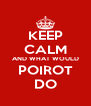 KEEP CALM AND WHAT WOULD POIROT DO - Personalised Poster A4 size