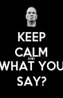KEEP CALM AND WHAT YOU SAY? - Personalised Poster A4 size