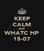 KEEP CALM AND WHATC HP 15-07 - Personalised Poster A4 size