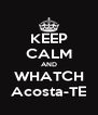 KEEP CALM AND WHATCH Acosta-TE - Personalised Poster A4 size