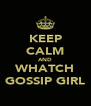 KEEP CALM AND WHATCH GOSSIP GIRL - Personalised Poster A4 size