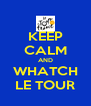KEEP CALM AND WHATCH LE TOUR - Personalised Poster A4 size