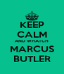 KEEP CALM AND WHATCH MARCUS BUTLER - Personalised Poster A4 size