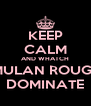 KEEP CALM AND WHATCH MULAN ROUGE DOMINATE - Personalised Poster A4 size