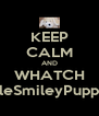 KEEP CALM AND WHATCH SmileSmileyPuppy55 - Personalised Poster A4 size
