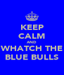 KEEP CALM AND WHATCH THE BLUE BULLS - Personalised Poster A4 size