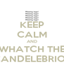 KEEP CALM AND WHATCH THE CANDELEBRIOS - Personalised Poster A4 size