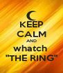 "KEEP CALM AND whatch  ""THE RING"" - Personalised Poster A4 size"
